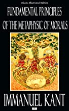 Fundamental Principles of the Metaphysic of Morals - Classic Illustrated Edition (English Edition)
