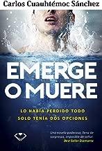 Emerge o muere (Spanish Edition)
