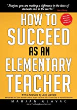 How to Succeed as an Elementary Teacher: The Most Effective Teaching Strategies For Classroom Teachers With Tough And Challenging Students