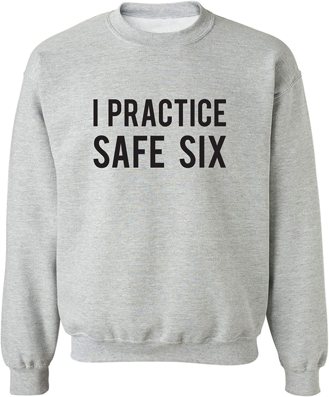 I Practice Safe Six Crewneck Sweatshirt