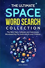 The Ultimate Space Word Search Collection: The Best Stars, Galaxies and Astronauts Wordsearches for both Adults and Children