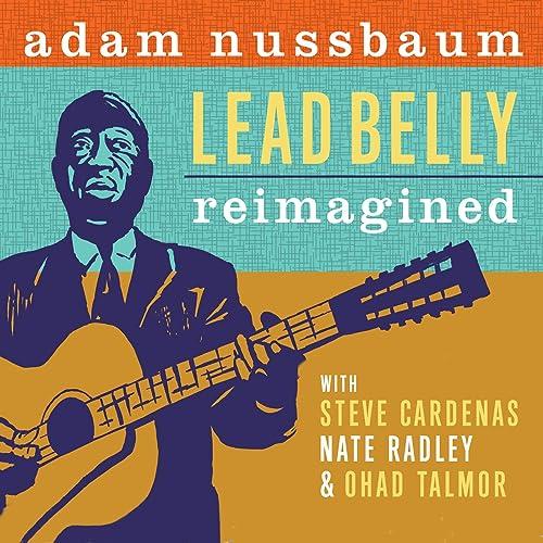 Lead Belly Reimagined by Adam Nussbaum on Amazon Music - Amazon.com