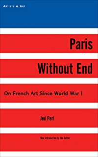 Paris Without End: On French Art Since World War I (Artists & Art)
