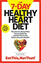 The 7-Day Healthy Heart Diet: The Science-Based Plan to Lose Belly Fat and Get You On the Path to Greater Health
