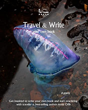 Travel & Write Your Own Book - Azores: Get inspired to write your own book and start practicing with traveler & best-selling author Amit Offir: Volume 99