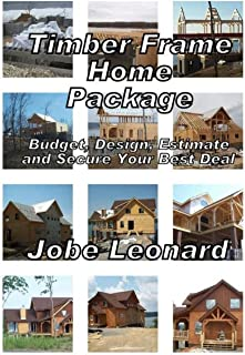 Timber Frame Home Package: Budget, Design, Estimate, and Secure Your Best Price: Budget, Design, Estimate, and Secure Your...