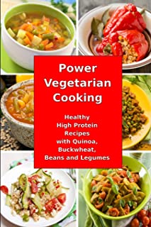 Power Vegetarian Cooking: Healthy High Protein Recipes with Quinoa, Buckwheat, Beans and Legumes: Health and Fitness Books