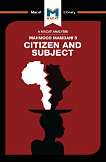 Citizen and Subject: Contemporary Africa And The Legacy Of Late Colonialism (The Macat Library)