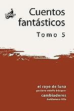 El Rayo de Luna; Cambiadores (Cuentos Fantásticos) (Spanish Edition)