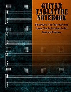 Guitar Tablature Notebook: Blank Guitar Tab Paper featuring Guitar Chords, Standard Treble Staff & Tablature