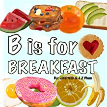B is for BREAKFAST: A colorful ABC book of fun breakfast foods