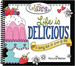 Life is Delicious: A Coloring Book for Grown-Up Girls from The Coloring Cafe