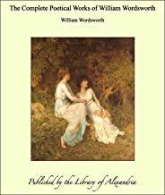 The Complete Poetical Works of William Wordsworth (English Edition)