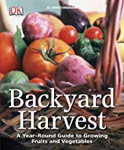 Backyard Harvest: A Year-Round Guide to Growing Fruits and Vegetables