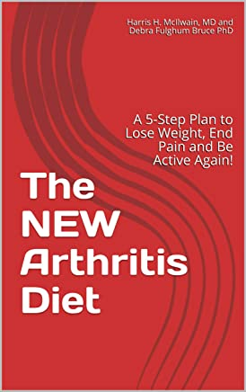 The NEW Arthritis Diet: A 5-Step Plan to Lose Weight, End Pain and  Be Active Again! (Arthritis and Pain series Book 1) (English Edition)