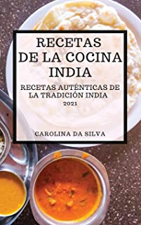 Recetas de la Cocina India 2021 (Indian Cookbook Spanish Edition): Recetas Auténticas de la Tradición India
