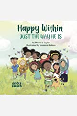 Happy within: Just the way he is : A Children's Picture Book About Self-Love and Diversity / ages 2-6 Kindle Edition