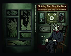 Nothing Can Stop Me Now: Stories Inspired By The Songs of Nine Inch Nails