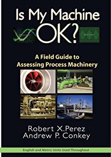 Is My Machine OK?: A Field Guide to Assessing Process Machinery (English Edition)