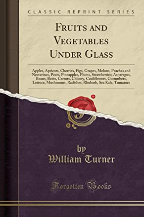 Fruits and Vegetables Under Glass: Apples, Apricots, Cherries, Figs, Grapes, Melons, Peaches and Nectarines, Pears, Pineapples, Plums, Strawberries; Asparagus, Beans, Beets, Carrots, Chicory, Cauliflowers, Cucumbers, Lettuce, Mushrooms, Radishes, Rhubarb,