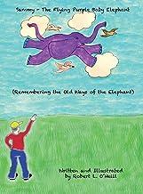 Sammy The Flying Purple Baby Elephant: Remembering the Old Ways of the Elephant: 1
