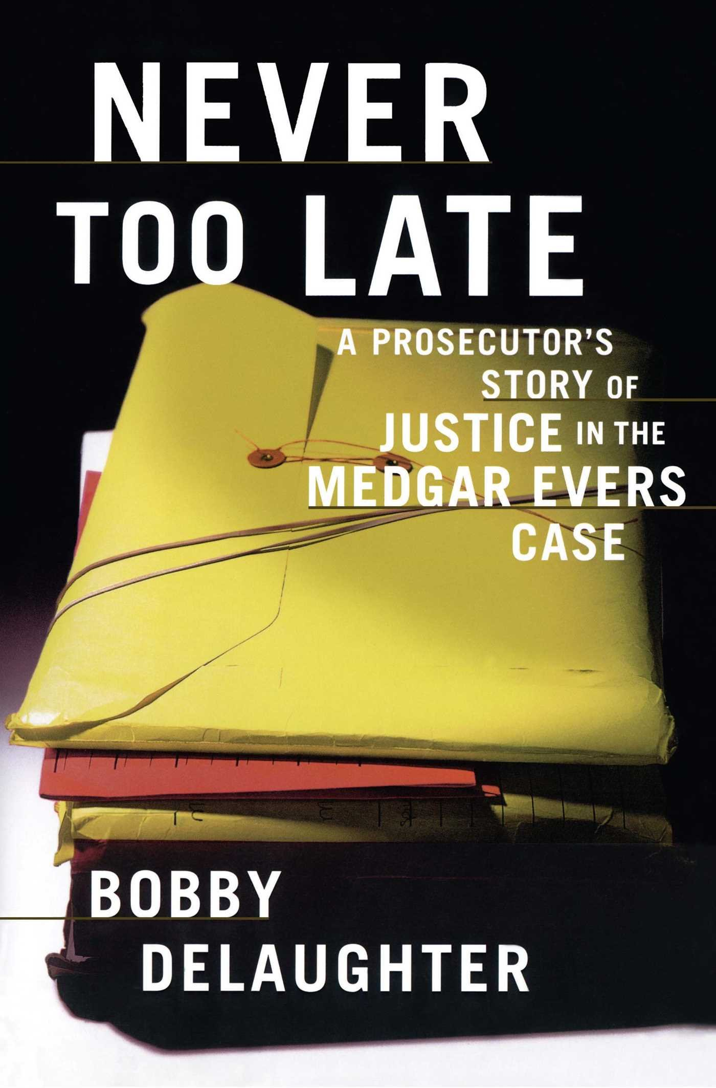 Download Never Too Late: A Prosecutor's Story Of Justice In The Medgar Evars Case 