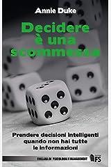Decidere è una scommessa: Prendere decisioni intelligenti quando non hai tutte le informazioni (Collana di Psicologia e Management) (Italian Edition) Kindle Edition