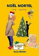 NOËL MORTEL: roman policier, cosy mystery, détente, suspense, humour (Les enquêtes de Pippa t. 3)
