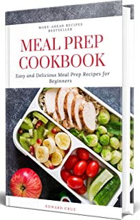 Meal Prep Cookbook: Easy and Delicious Meal Prep Recipes for Beginners