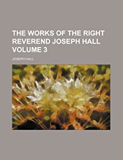 The Works of the Right Reverend Joseph Hall Volume 3