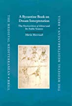 A Byzantine Book on Dream Interpretation: The Oneirocriticon of Achmet and Its Arabic Sources (Medieval Mediterranean) (English, Ancient Greek and Arabic Edition)