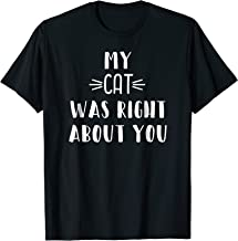 My Cat Was Right About You T-Shirt Funny Sarcastic Animal