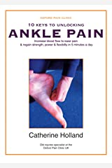 10 KEYS TO UNLOCKING ANKLE PAIN: Increase blood flow to ease pain & regain your strength, power & flexibility in 5 minutes a day (10 Keys to Unlocking Pain Book 6) Kindle Edition