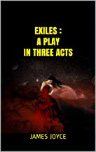 Exiles : A Play in Three Acts