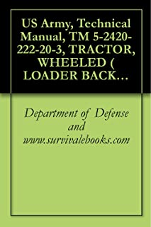 US Army, Technical Manual, TM 5-2420-222-20-3, TRACTOR, WHEELED ( LOADER BACKHOE W/HYDRAULIC IMPACT TOOL AND W/HYDRAULIC EARTH AU ATTACHMENT JOHN DEERE ... IMPACTOR EARTH DRILL (NSN 2420-00-567-1035)