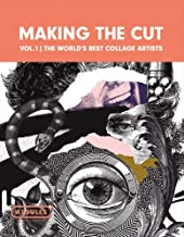 Making the Cut Vol.1: The World's Best Collage Artists