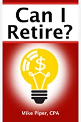 Can I Retire?: How Much Money You Need to Retire and How to Manage Your Retirement Savings, Explained in 100 Pages or Less (Financial Topics in 100 Pages or Less) Kindle Edition
