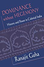 Dominance without Hegemony: History and Power in Colonial India (Convergences: Inventories of the Present)