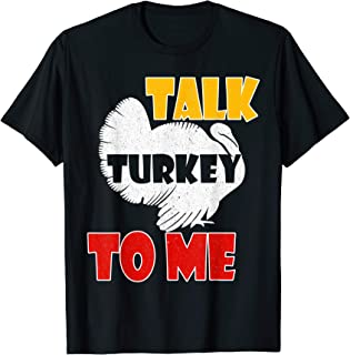Talk Turkey To Me Shirt Funny Turkey, Thanksgiving Day Gift T-Shirt