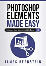 Photoshop Elements Made Easy: Enhance Your Memories With Ease (Computers Made Easy Book 11)