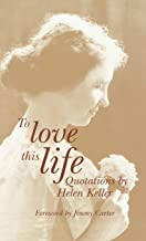 To Love This Life, Quotations by Helen Keller