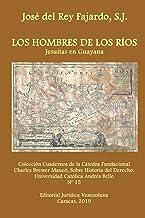 LOS HOMBRES DE LOS RÍOS. JESUITAS EN GUAYANA (Spanish Edition)