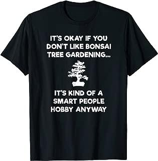 Bonsai Tree Shirt - Funny Smart People - Gardener