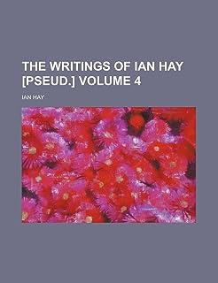 The Writings of Ian Hay [Pseud.] Volume 4