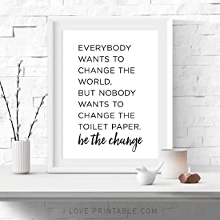 Arvier Everybody Wants to Change The World Be The Change Toilet Paper Sign Funny Bathroom Sign Printable Art Bathroom Wall Decor