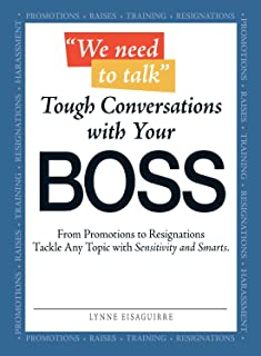 We Need to Talk - Tough Conversations With Your Boss: From Promotions to Resignations Tackle Any Topic with Sensitivity an...