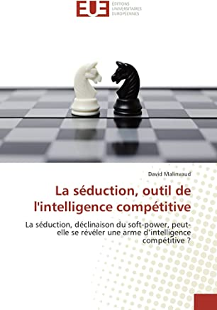 La séduction, outil de l'intelligence compétitive: La séduction, déclinaison du soft-power, peut-elle se révéler une arme d'intelligence compétitive ?