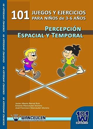 101 juegos y ejercicios para niños de 3-6 años. Percepción espacial y temporal