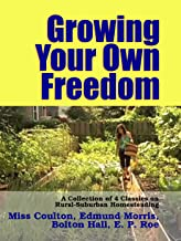 Growing Your Own Freedom: A Collection of 4 Classics on Rural-Suburban Homesteading (Living With the Land Book 59)