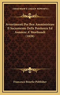 Avvertimenti Per Ben Amministrare Il Sacramento Della Penitenza Ed Assistere A' Moribondi (1828)
